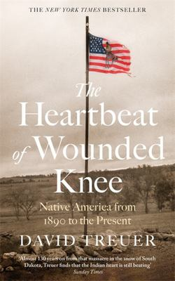 The Heartbeat of Wounded Knee - Native America from 1890 to the Present