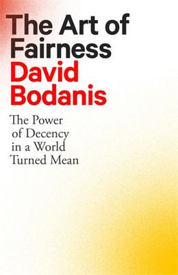 The Art of Fairness - The Power of Decency in a World Turned Mean