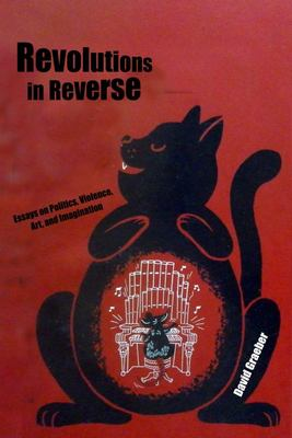 Revolutions in Reverse - Essays on Politics, Violence, Art, and Imagination