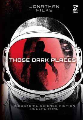 Those Dark Places - Industrial Science Fiction RPG