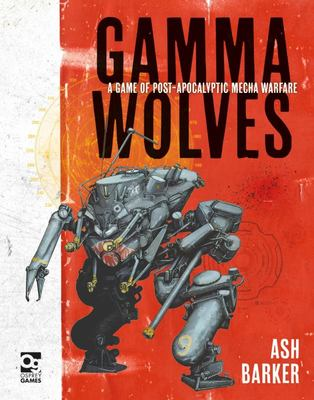 Gamma Wolves - A Game of Post-Apocalyptic Mecha Warfare