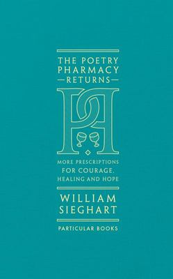 The Poetry Pharmacy Returns: More Prescriptions for Courage, Healing and Hope