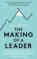 The Making of a Leader: Lessons in Performance, Business and Leadership from Elite Sport