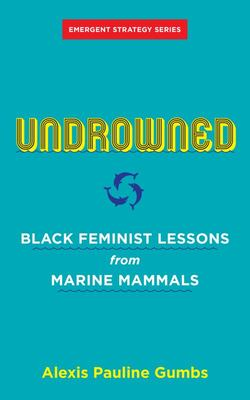 Undrowned - Black Feminist Lessons from Marine Mammals