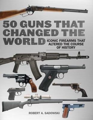50 Guns That Changed the World - An Illustrated Guide