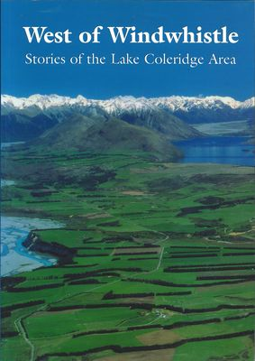 West of Windwhistle : Stories of Lake Coleridge Area