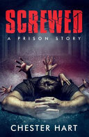 Screwed - A Prison Story