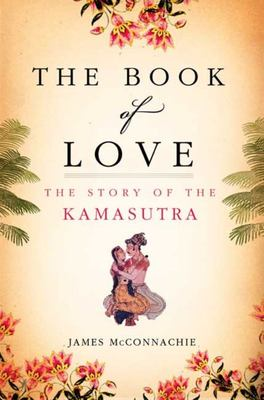 The Book of Love - The Story of the Kamasutra