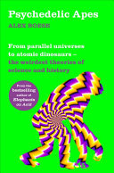 Psychedelic Apes - From Parallel Universes to Atomic Dinosaurs: the Weirdest Theories from the History of Science
