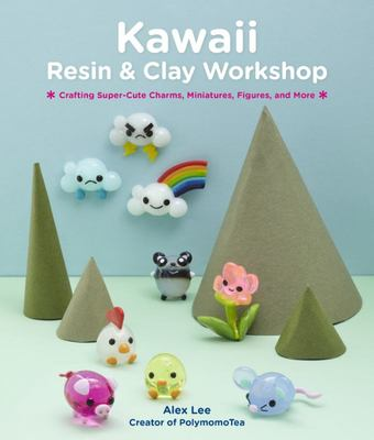 Kawaii Resin and Clay Workshop - Crafting Super-Cute Charms, Miniatures, Figures, and More