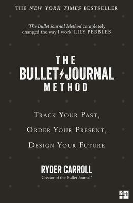 The Bullet Journal Method - Track the Past, Order the Present, Design the Future