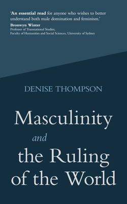 Masculinity and the Ruling of the World