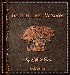 Banyan Tree Wisdom - My Gift to You