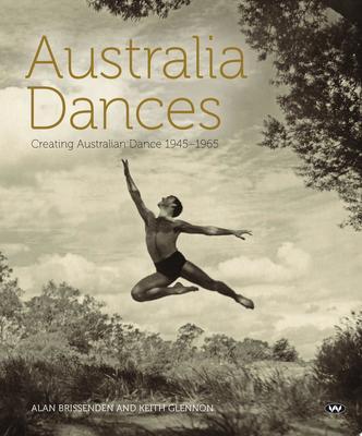 Australia Dances: Creating Australian Dance 1945-1965