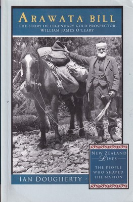 Arawata Bill: the Story of Legendary Gold Prospector William James O\'Leary