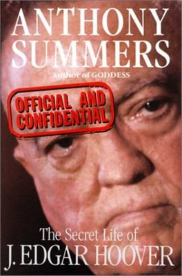 Official and Confidential:The Secret Life of J Edgar Hoover - Secret Life of J. Edgar Hoover