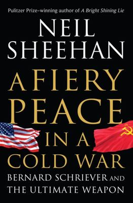 A Fiery Peace in a Cold War - Bernard Schriever and the Ultimate Weapon