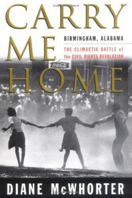 Carry Me Home - Birmingham, Alabama: The Climactic Battle of the Civil Rights Revolution
