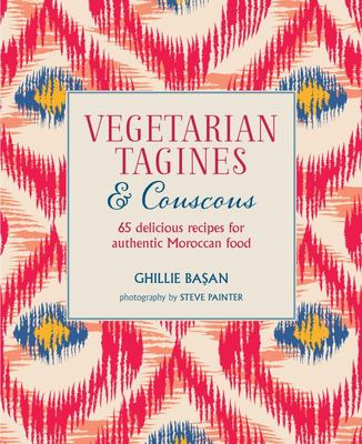 Vegetarian Tagines and Couscous - 65 Delicious Recipes for Authentic Moroccan Food