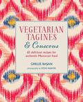 Vegetarian Tagines and Couscous: 65 Delicious Recipes for Authentic Moroccan Food