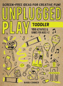 Unplugged Play: Toddler - 155 Activities and Games for Ages 1-2