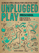 Unplugged Play: Preschool - 233 Activities and Games for Ages 3-5