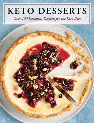 Keto Desserts: Over 100 Decadent Desserts for the Keto Diet