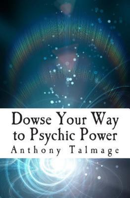 Dowse Your Way to Psychic Power