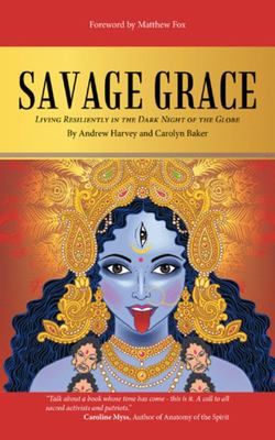 Savage Grace - Living Resiliently in the Dark Night of the Globe