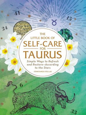 The Little Book of Self-Care for Taurus - Simple Ways to Refresh and Restore--According to the Stars