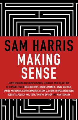 Making Sense: Conversations on Consciousness, Mortality and the Future of Humanity