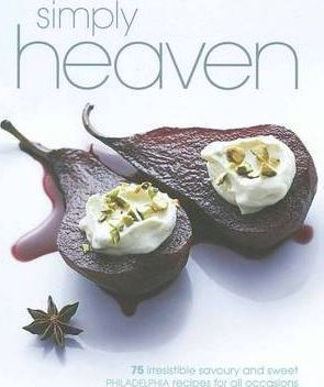 SIMPLY HEAVEN - 75 IRRESISTIBLE SAVOURY AND SWEET PHILADELPHIA RECIPES FOR ALL OCCASIONS