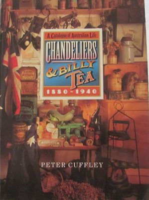 Chandeliers & Billy Tea, A Catalogue of Australian Life 1880-1940
