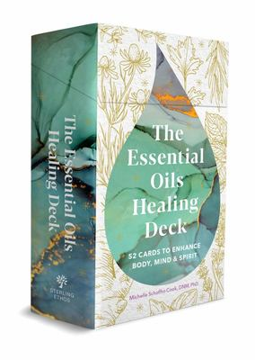 The Essential Oils Healing Deck: 52 Cards to Enhance Body, Mind & Spirit