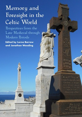 Memory and Foresight in the Celtic World: Perspectives from the Late Medieval through Modern Periods