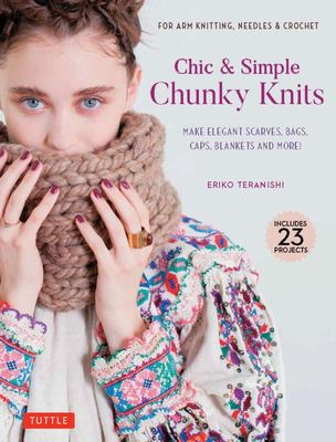 Chic & Simple Chunky Knits: For Arm Knitting, Needles & Crochet