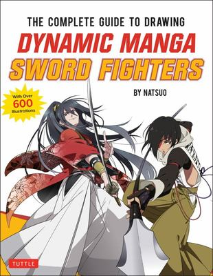 Complete Guide to Drawing Dynamic Manga Sword Fighters: The Ultimate Bible for Beginning Artists