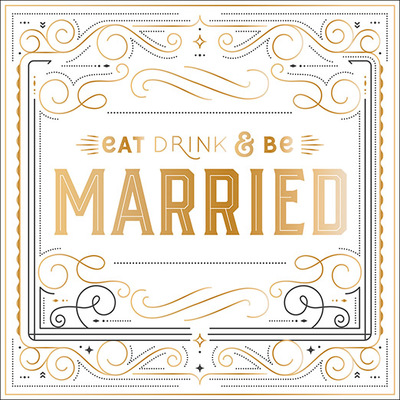 Eat, Drink, and Be Married: Written for You By...