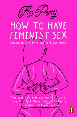 How to Have Feminist Sex - A Fairly Graphic Guide