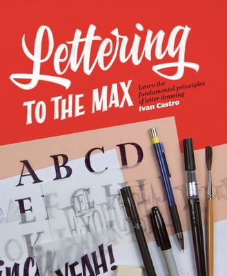 Lettering to the Max: Learn the Fundamental Principles of Letter Drawing