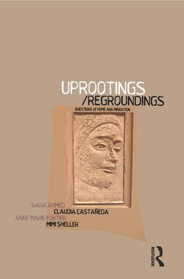 Uprootings/Regroundings - Questions of Home and Migration