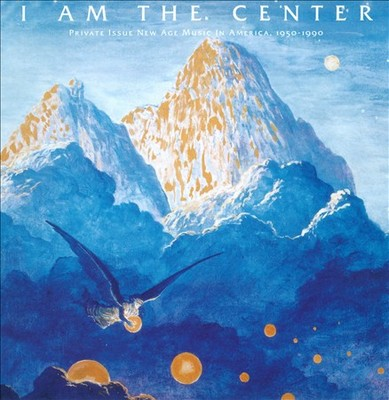 I Am the Center: Private Issue New Age Music in America, 1950-1991 (2CD) - Light In The Attic
