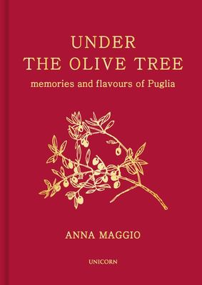 Under The Olive Tree Memories & Flavours of Puglia