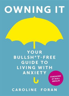 Owning It : Your Bullsh*t-free Guide to Living With Anxiety