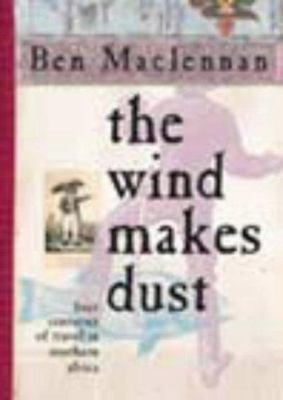 The Wind Makes Dust - Four centuries of travel in Southern Africa