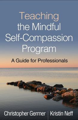 Teaching the Mindful Self-Compassion Program - A Guide for Professionals