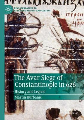 The Avar Siege of Constantinople In 626 - History and Legend