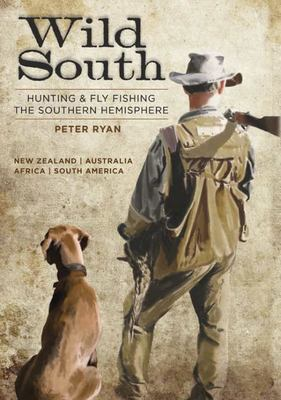 Wild South: Hunting & Fly-Fishing the Southern Hemisphere