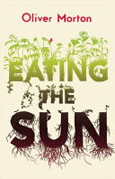 Eating the Sun : How Plants Power the Planet