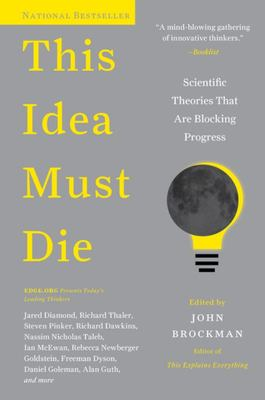 This Idea Must Die: Scientific Theories That Are Blocking Progress